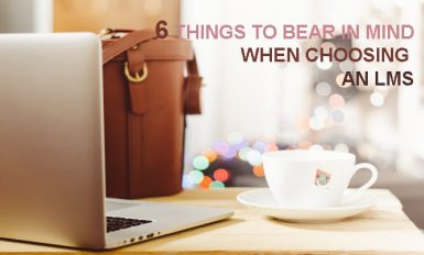 6 things to bear in mind when choosing an LMS